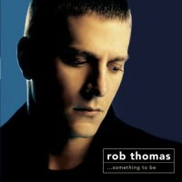 rob_thomas_something_to_be