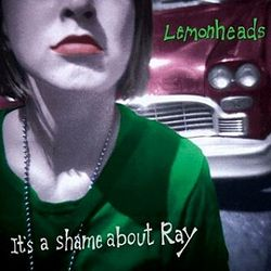 250px-AlbumArt-Lemonheads-It's_a_Shame_About_Ray_(1992)